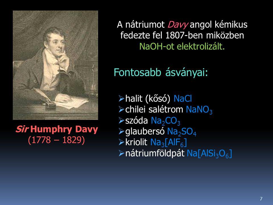 A nátriumot Davy angol kémikus fedezte fel 1807-ben miközben NaOH-ot elektrolizált.