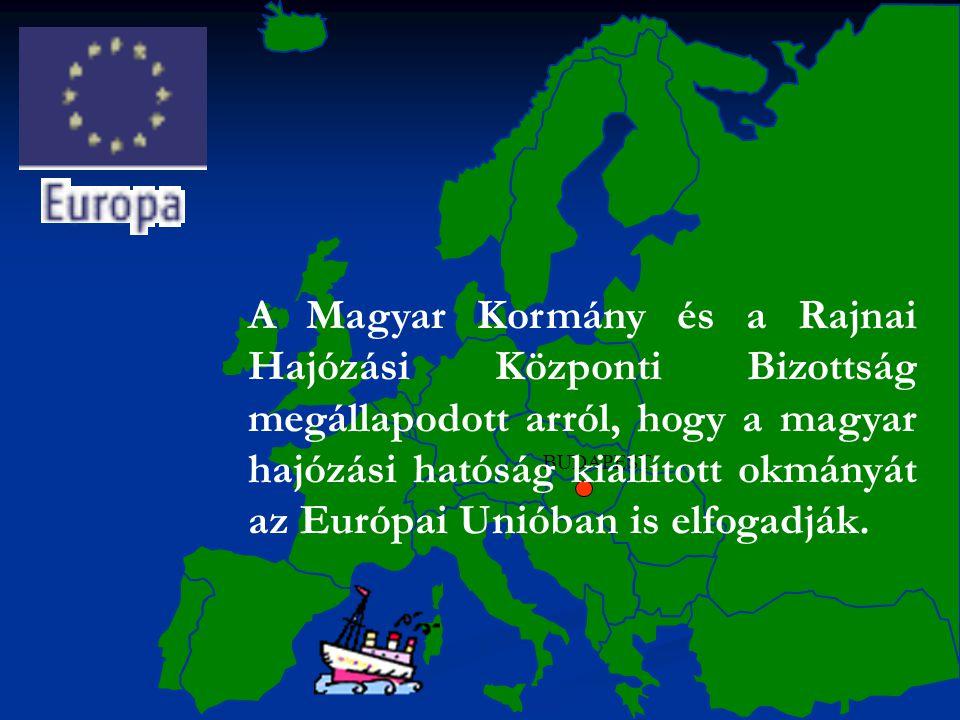 A Magyar Kormány és a Rajnai Hajózási Központi Bizottság megállapodott arról, hogy a magyar hajózási hatóság kiállított okmányát az Európai Unióban is elfogadják.