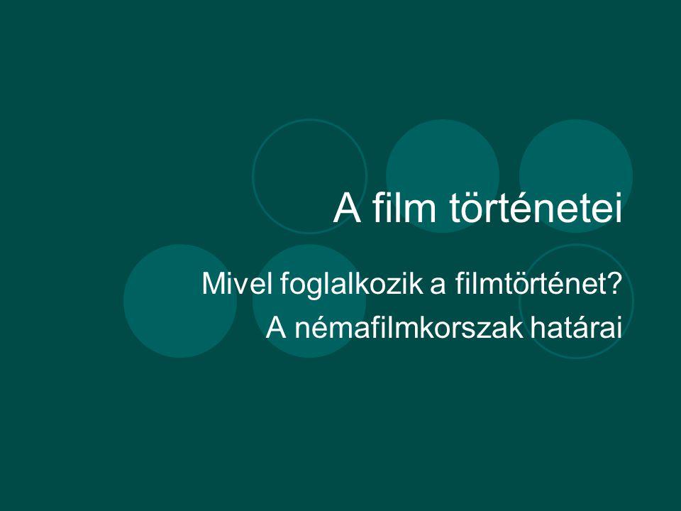 Mivel foglalkozik a filmtörténet A némafilmkorszak határai