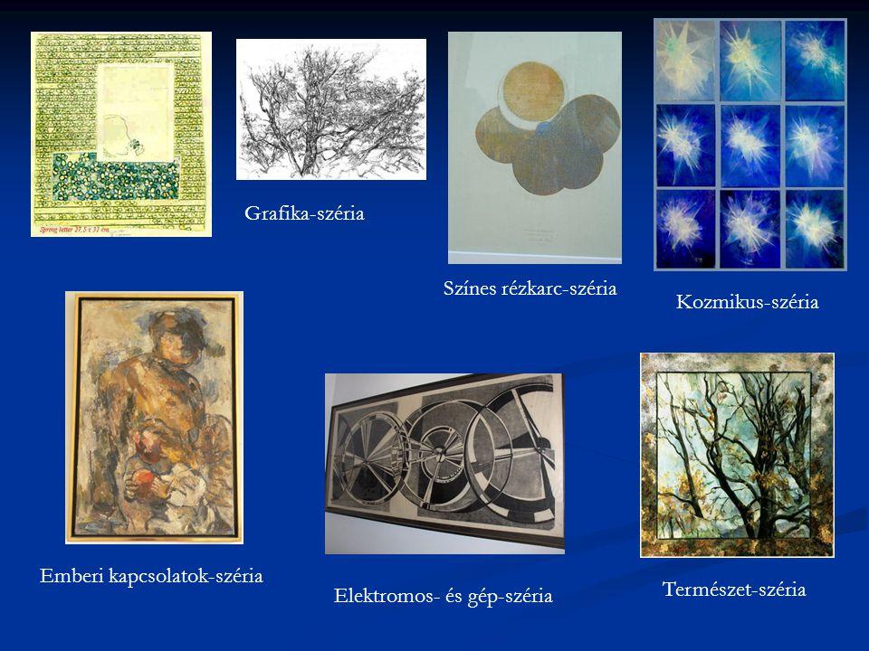 Grafika-széria Színes rézkarc-széria. Kozmikus-széria. Emberi kapcsolatok-széria. Természet-széria.