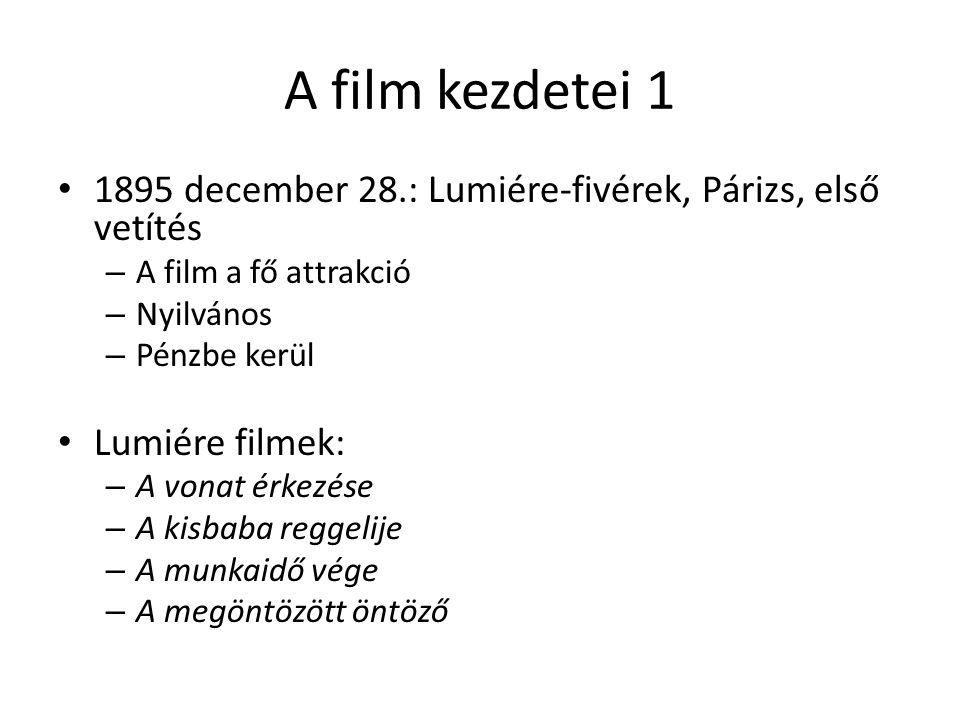 A film kezdetei 1 1895 december 28.: Lumiére-fivérek, Párizs, első vetítés. A film a fő attrakció.