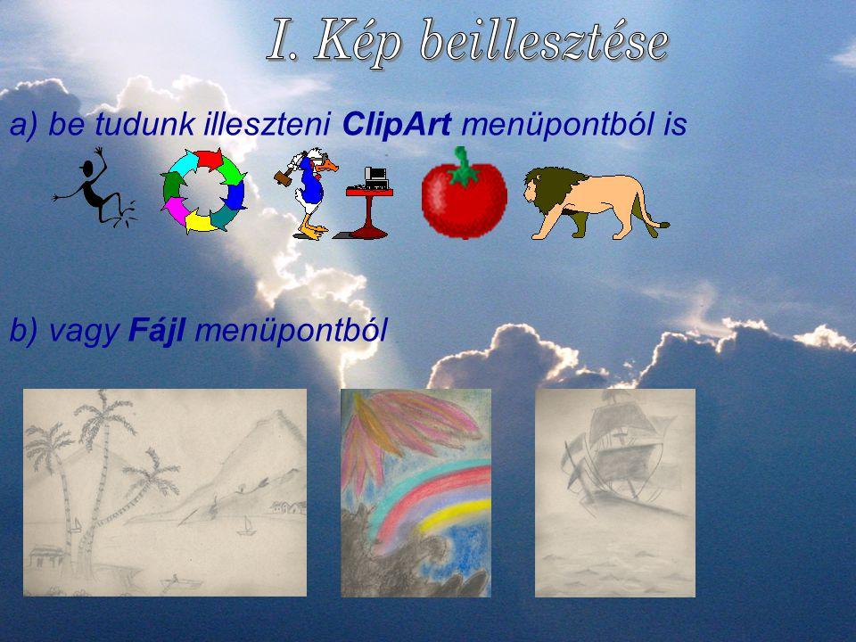 I. Kép beillesztése a) be tudunk illeszteni ClipArt menüpontból is