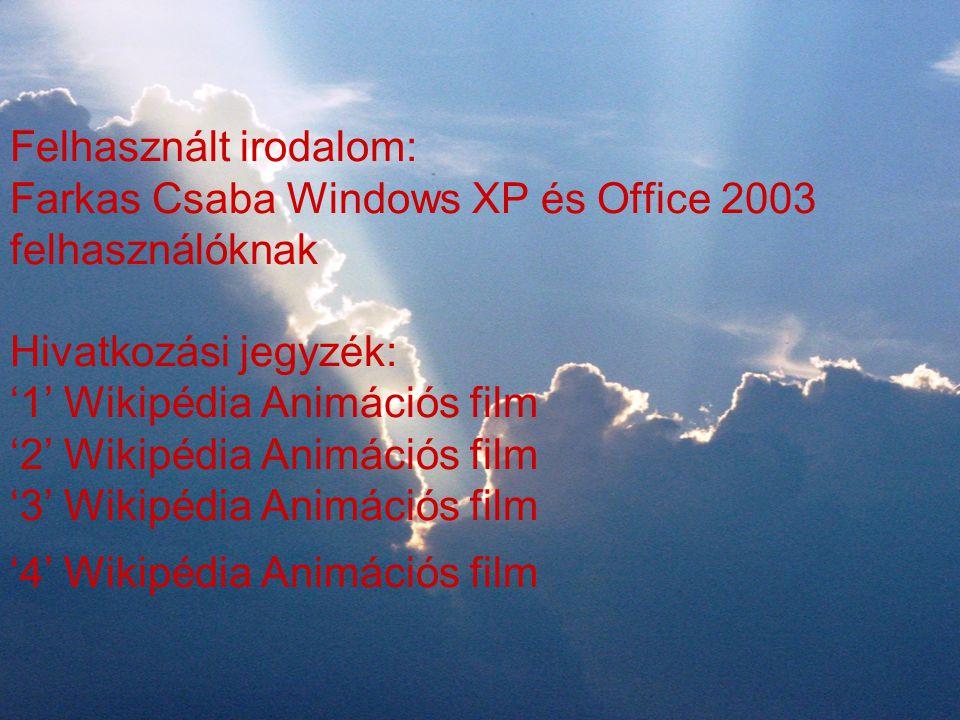 Felhasznált irodalom: Farkas Csaba Windows XP és Office 2003 felhasználóknak Hivatkozási jegyzék: '1' Wikipédia Animációs film '2' Wikipédia Animációs film '3' Wikipédia Animációs film '4' Wikipédia Animációs film