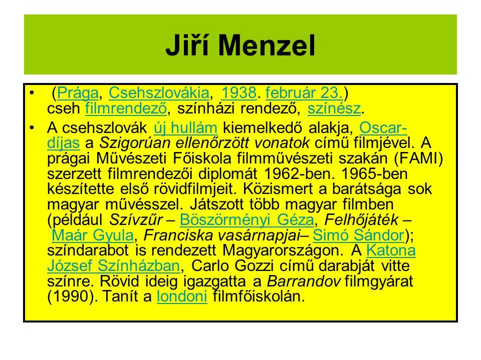 Jiří Menzel (Prága, Csehszlovákia, 1938. február 23.) cseh filmrendező, színházi rendező, színész.