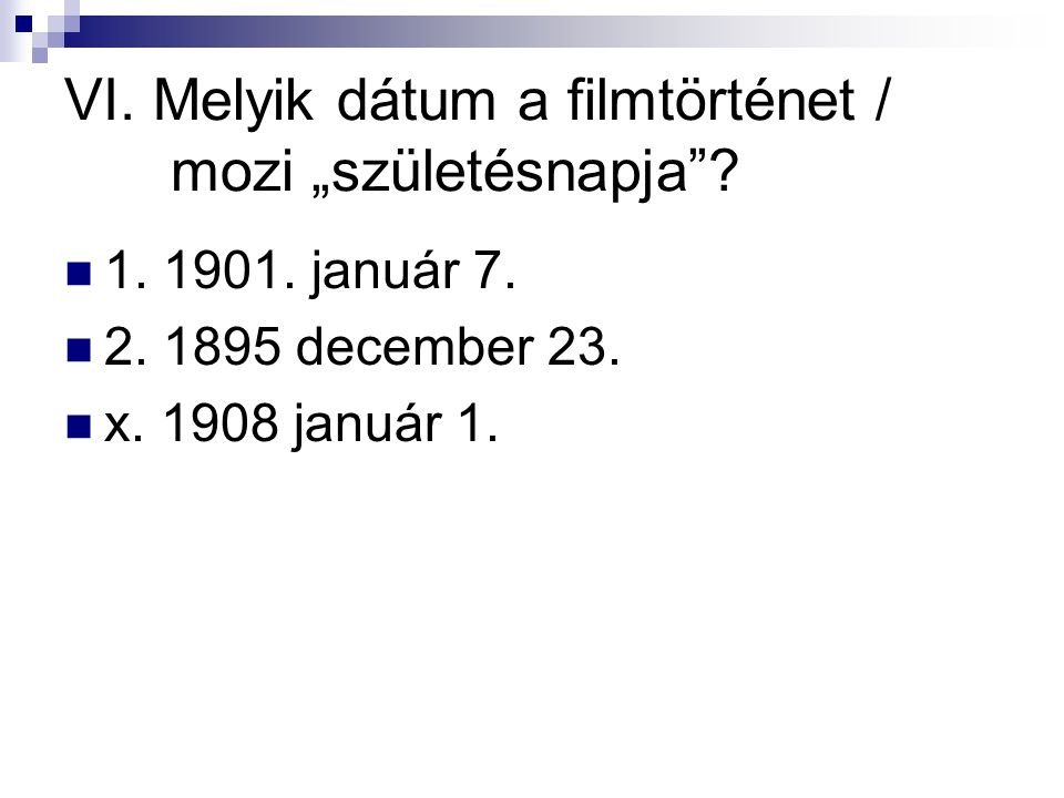"""VI. Melyik dátum a filmtörténet / mozi """"születésnapja"""