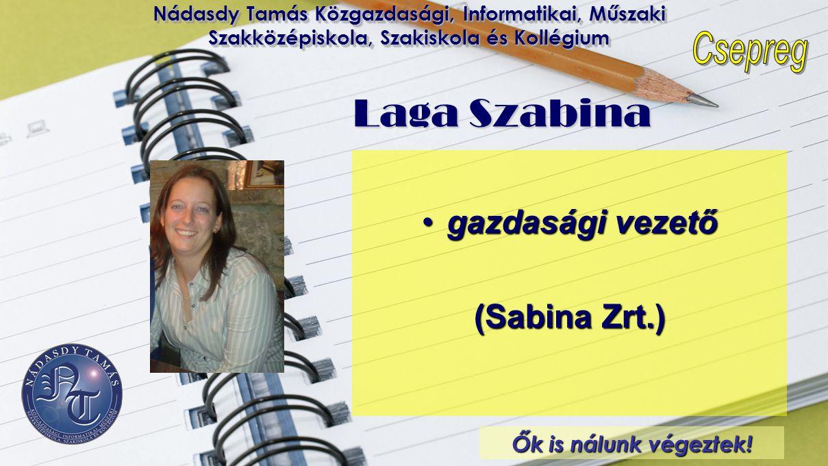 Laga Szabina gazdasági vezető (Sabina Zrt.) Ők is nálunk végeztek!