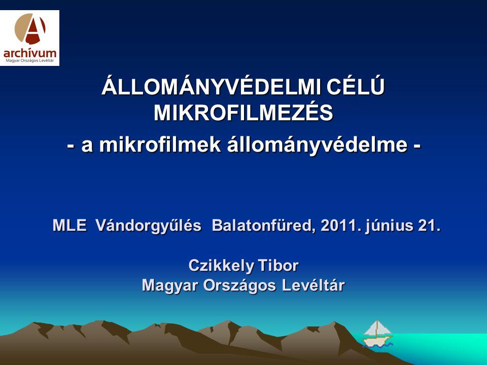 ÁLLOMÁNYVÉDELMI CÉLÚ MIKROFILMEZÉS - a mikrofilmek állományvédelme - MLE Vándorgyűlés Balatonfüred, 2011.