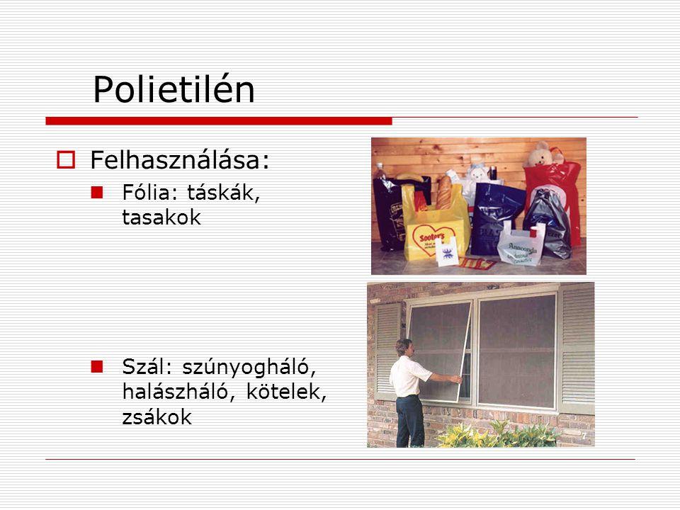 Polietilén Felhasználása: Fólia: táskák, tasakok
