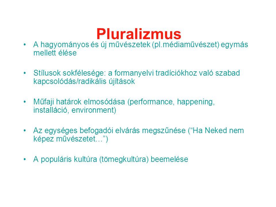 Pluralizmus A hagyományos és új művészetek (pl.médiaművészet) egymás mellett élése.