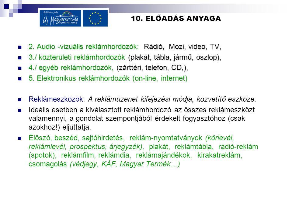 10. ELŐADÁS ANYAGA 2. Audio -vizuális reklámhordozók: Rádió, Mozi, video, TV, 3./ közterületi reklámhordozók (plakát, tábla, jármű, oszlop),