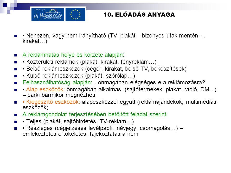 10. ELŐADÁS ANYAGA • Nehezen, vagy nem irányítható (TV, plakát – bizonyos utak mentén - , kirakat…)