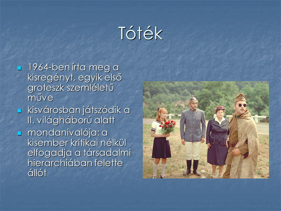 Tóték 1964-ben írta meg a kisregényt, egyik első groteszk szemléletű műve. kisvárosban játszódik a II. világháború alatt.