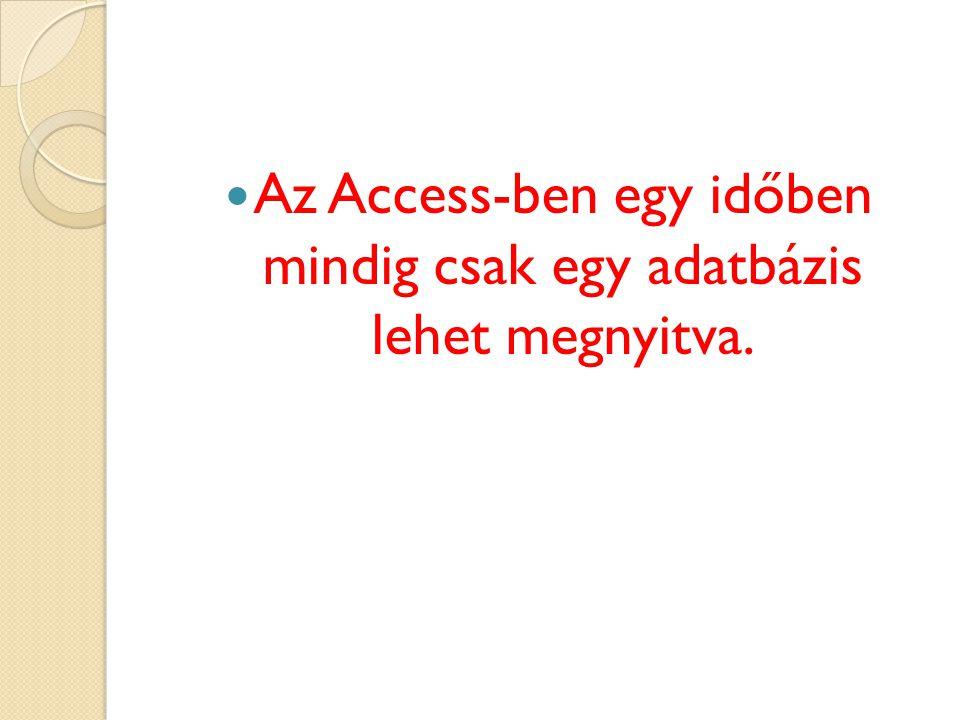 Az Access-ben egy időben mindig csak egy adatbázis lehet megnyitva.