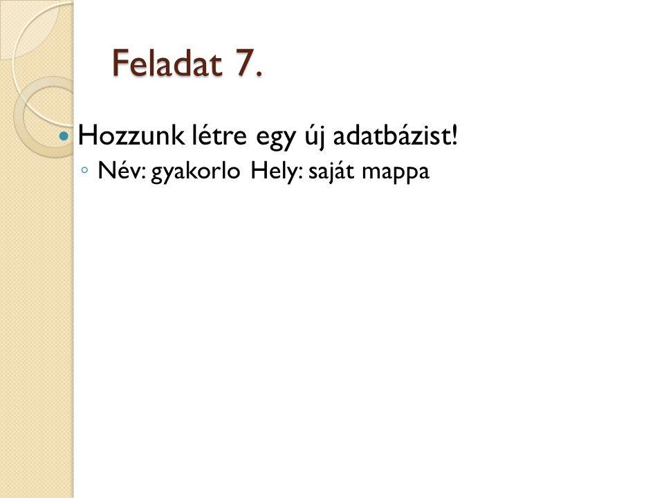 Feladat 7. Hozzunk létre egy új adatbázist!