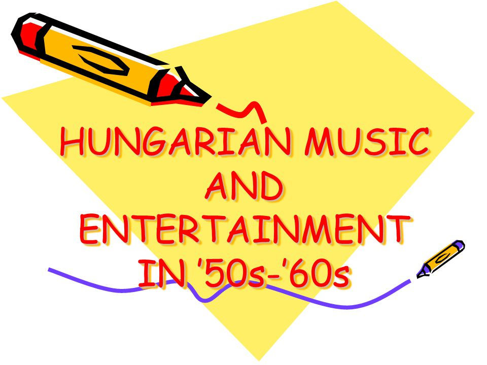 HUNGARIAN MUSIC AND ENTERTAINMENT IN '50s-'60s