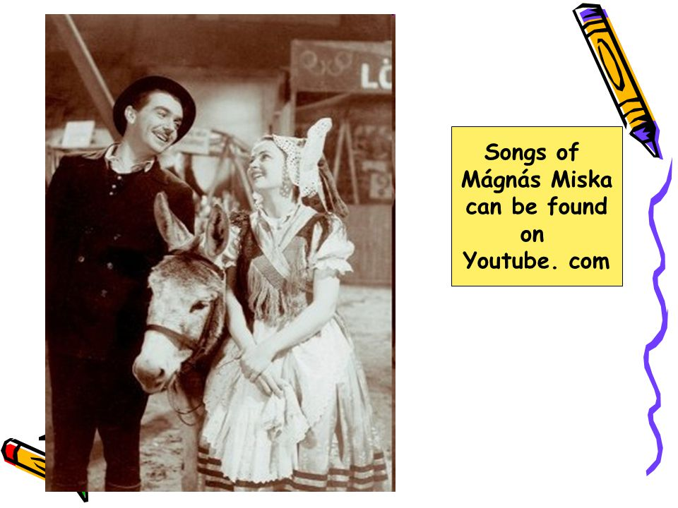 Songs of Mágnás Miska can be found on Youtube. com