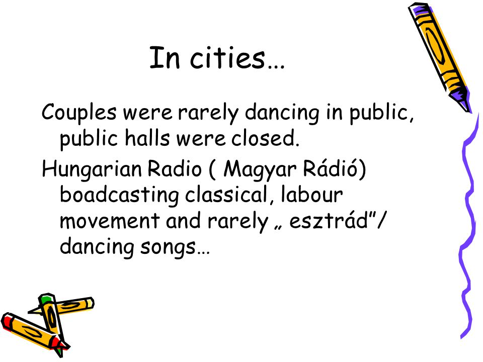 In cities… Couples were rarely dancing in public, public halls were closed.