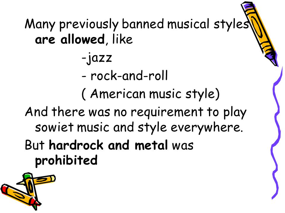 Many previously banned musical styles are allowed, like