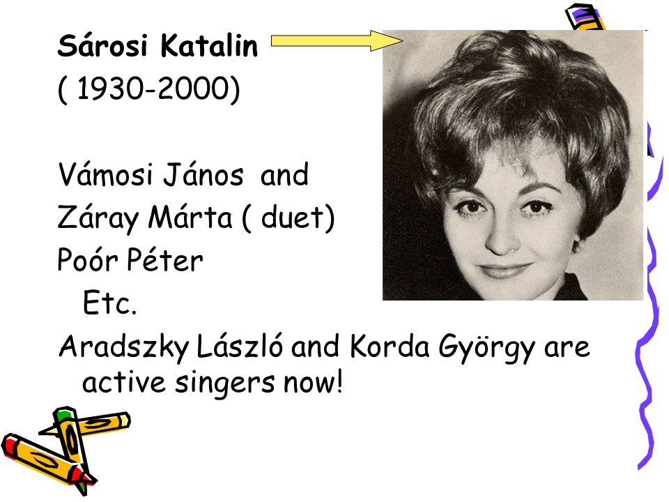 Sárosi Katalin ( 1930-2000) Vámosi János and. Záray Márta ( duet) Poór Péter.