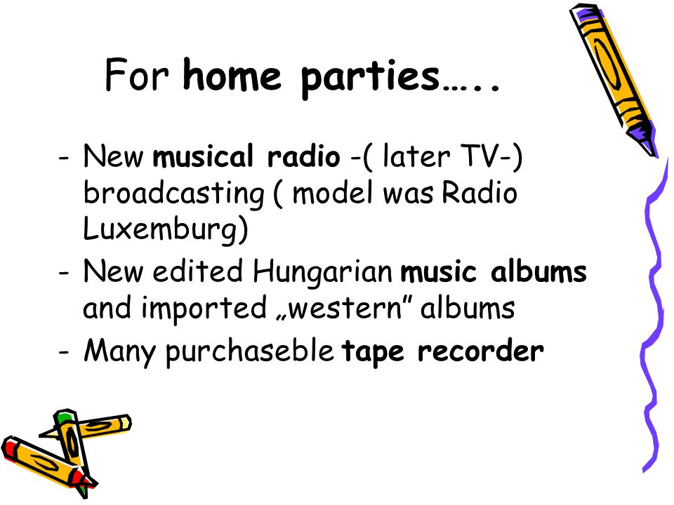 For home parties….. New musical radio -( later TV-) broadcasting ( model was Radio Luxemburg)