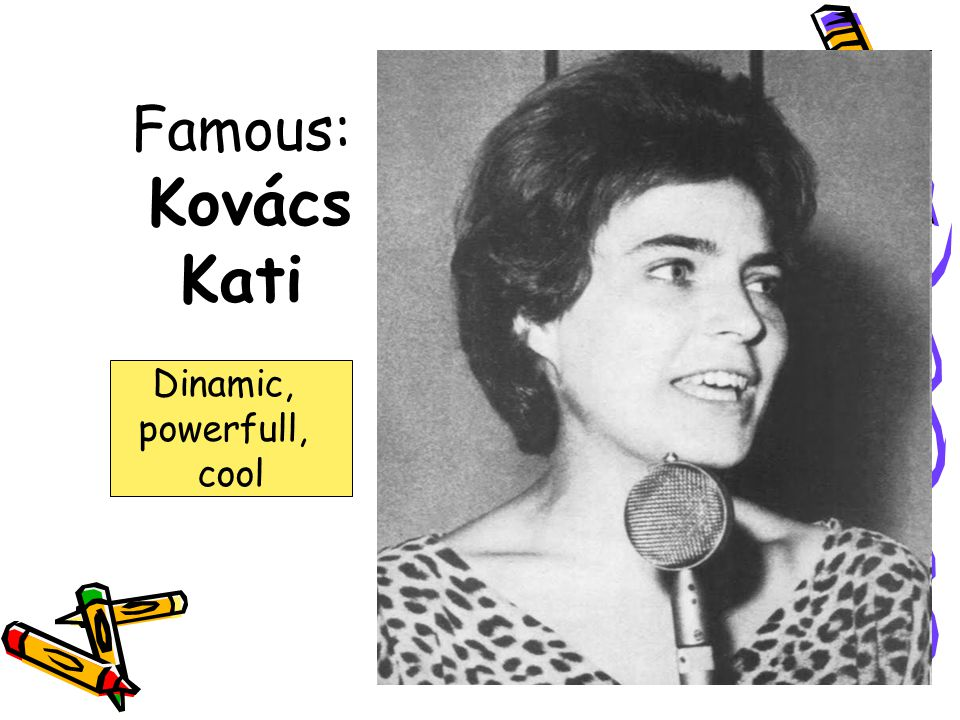 Famous: Kovács Kati Dinamic, powerfull, cool