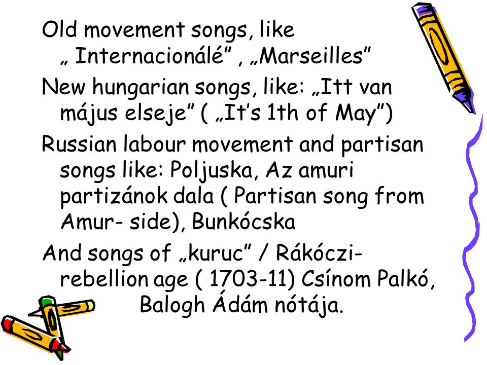 "Old movement songs, like "" Internacionálé , ""Marseilles"