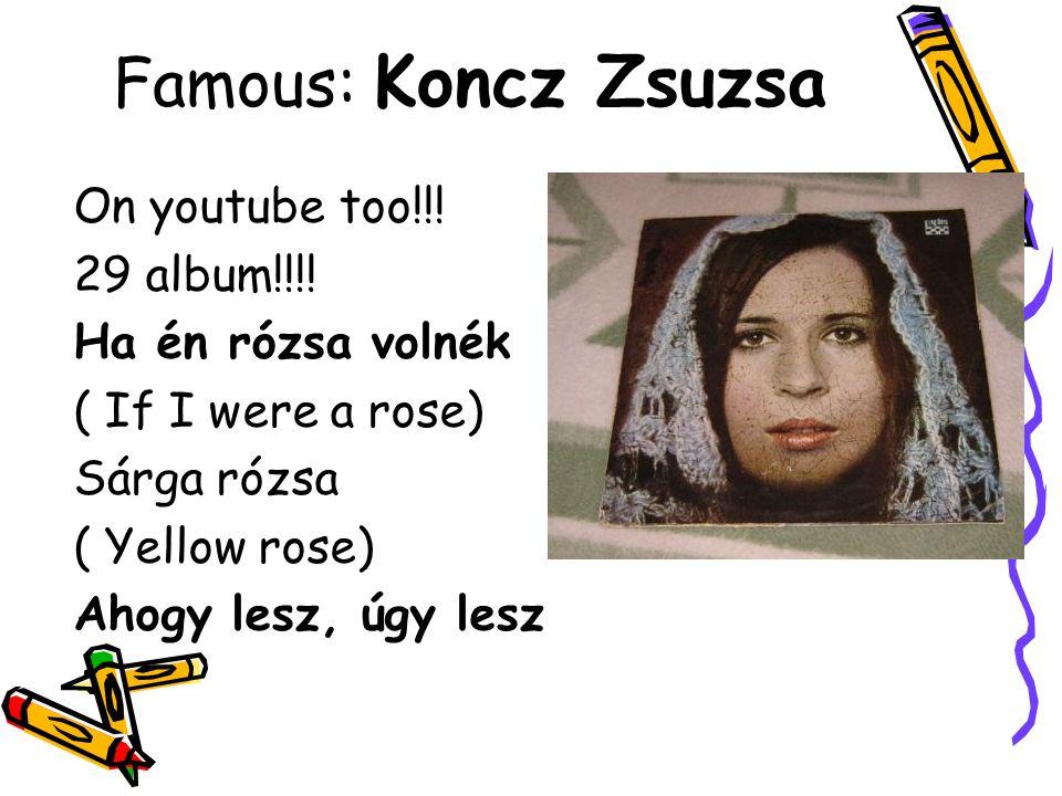 Famous: Koncz Zsuzsa On youtube too!!! 29 album!!!! Ha én rózsa volnék