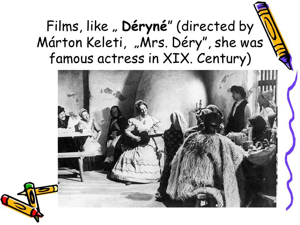 """Films, like """" Déryné (directed by Márton Keleti, """"Mrs"""