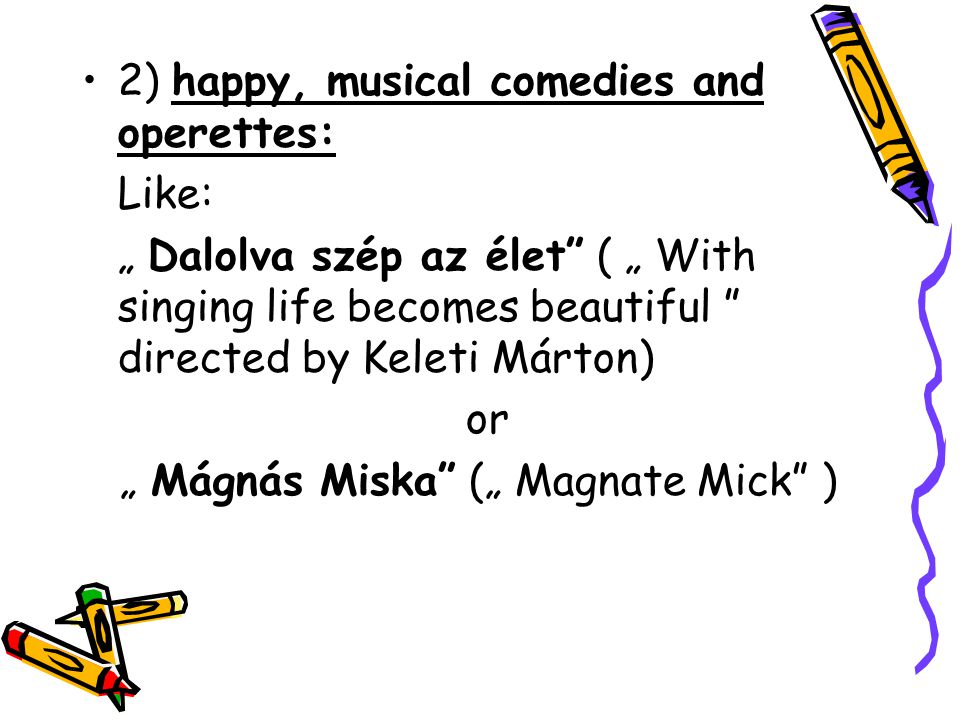 2) happy, musical comedies and operettes: