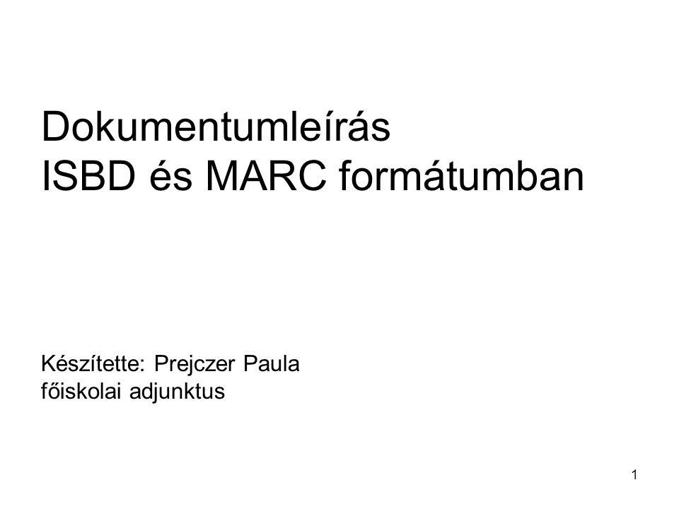 Dokumentumleírás ISBD és MARC formátumban Készítette: Prejczer Paula főiskolai adjunktus