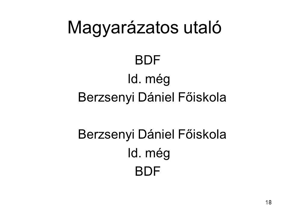 Magyarázatos utaló BDF ld. még Berzsenyi Dániel Főiskola