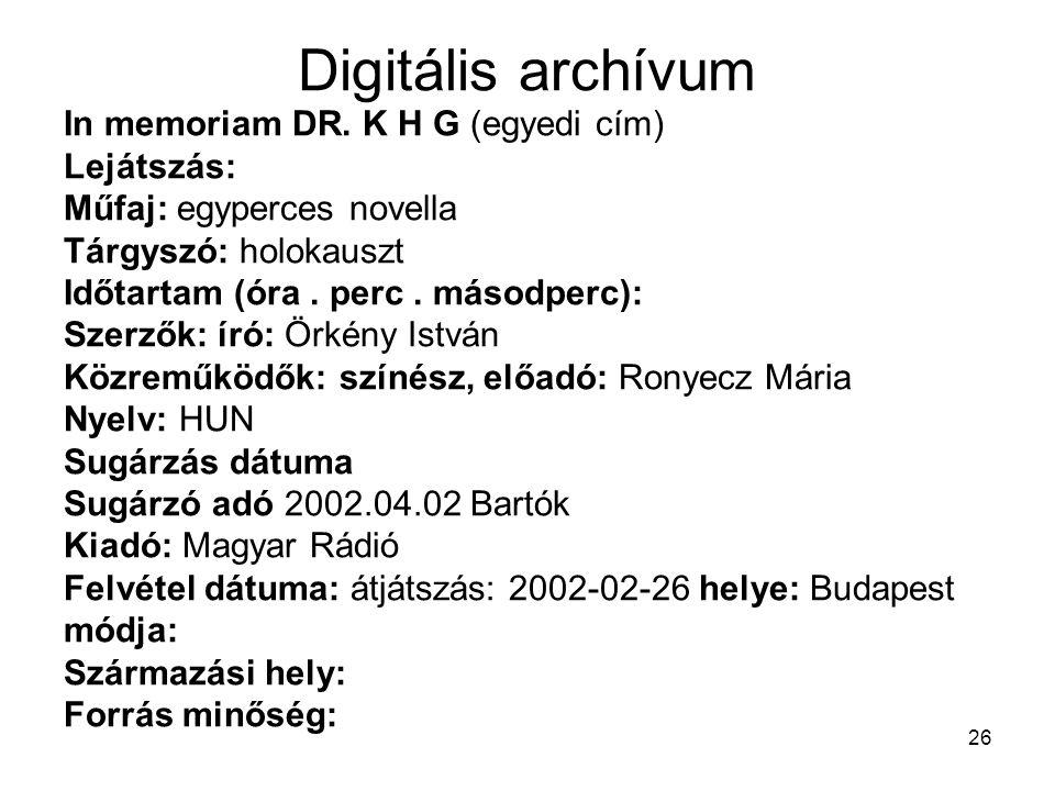 Digitális archívum In memoriam DR. K H G (egyedi cím) Lejátszás: