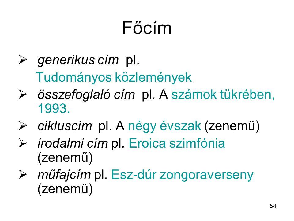 Főcím generikus cím pl. Tudományos közlemények