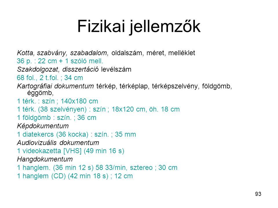 Fizikai jellemzők Kotta, szabvány, szabadalom, oldalszám, méret, melléklet. 36 p. : 22 cm + 1 szóló mell.