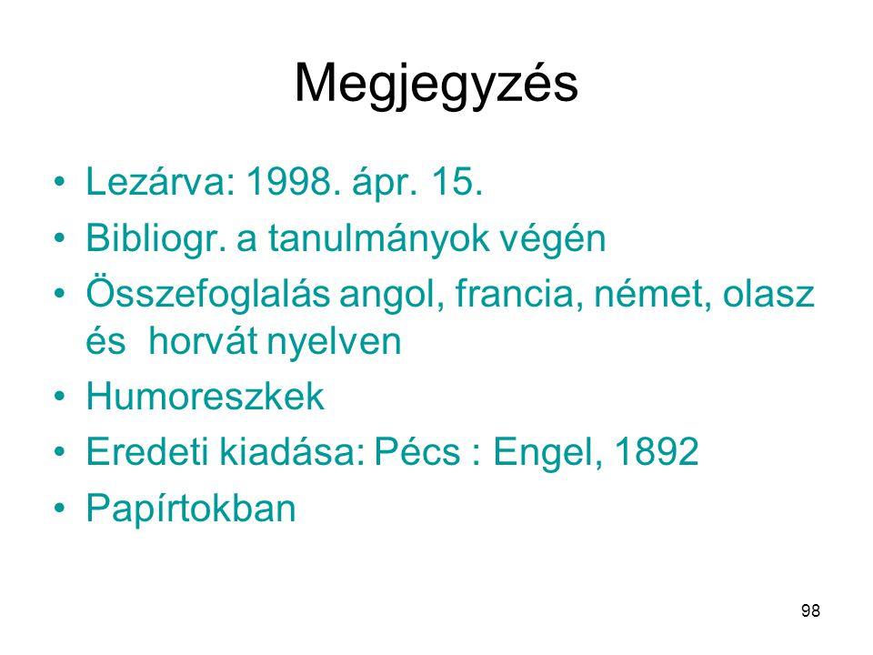 Megjegyzés Lezárva: 1998. ápr. 15. Bibliogr. a tanulmányok végén