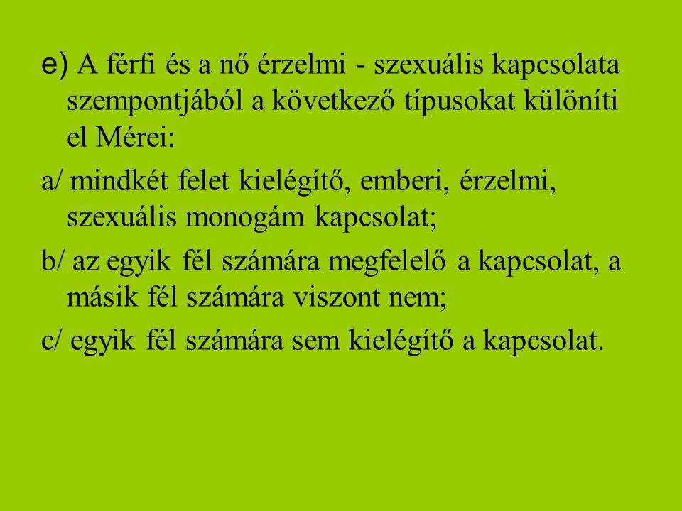 e) A férfi és a nő érzelmi - szexuális kapcsolata szempontjából a következő típusokat különíti el Mérei: