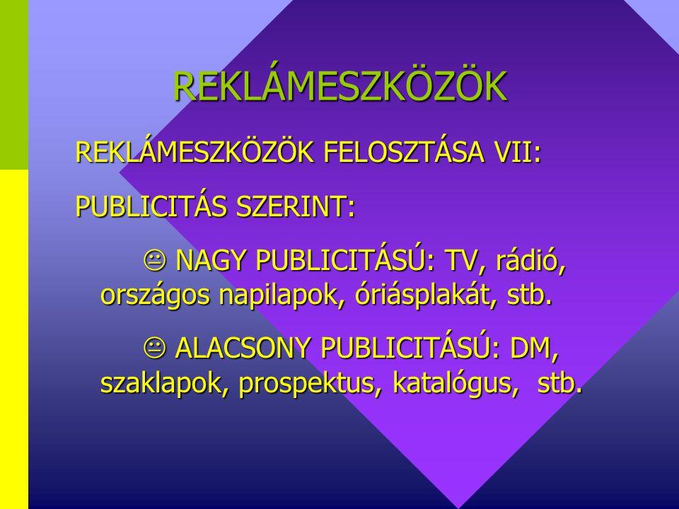 REKLÁMESZKÖZÖK REKLÁMESZKÖZÖK FELOSZTÁSA VII: PUBLICITÁS SZERINT: