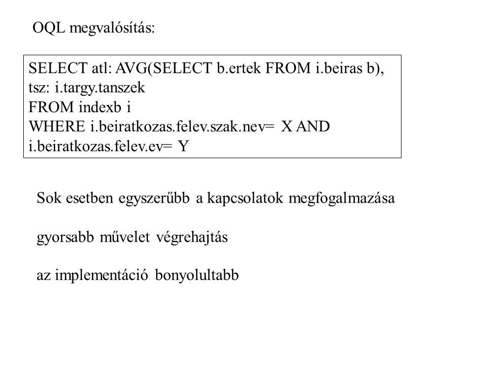 OQL megvalósítás: SELECT atl: AVG(SELECT b.ertek FROM i.beiras b), tsz: i.targy.tanszek. FROM indexb i.
