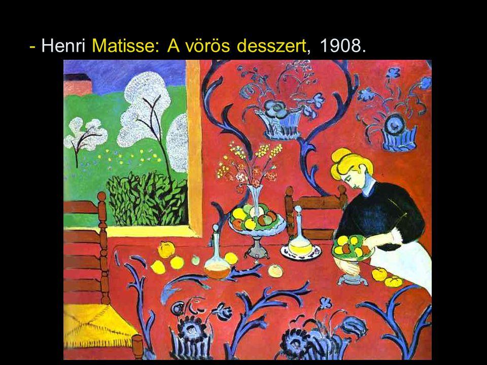 - Henri Matisse: A vörös desszert, 1908.