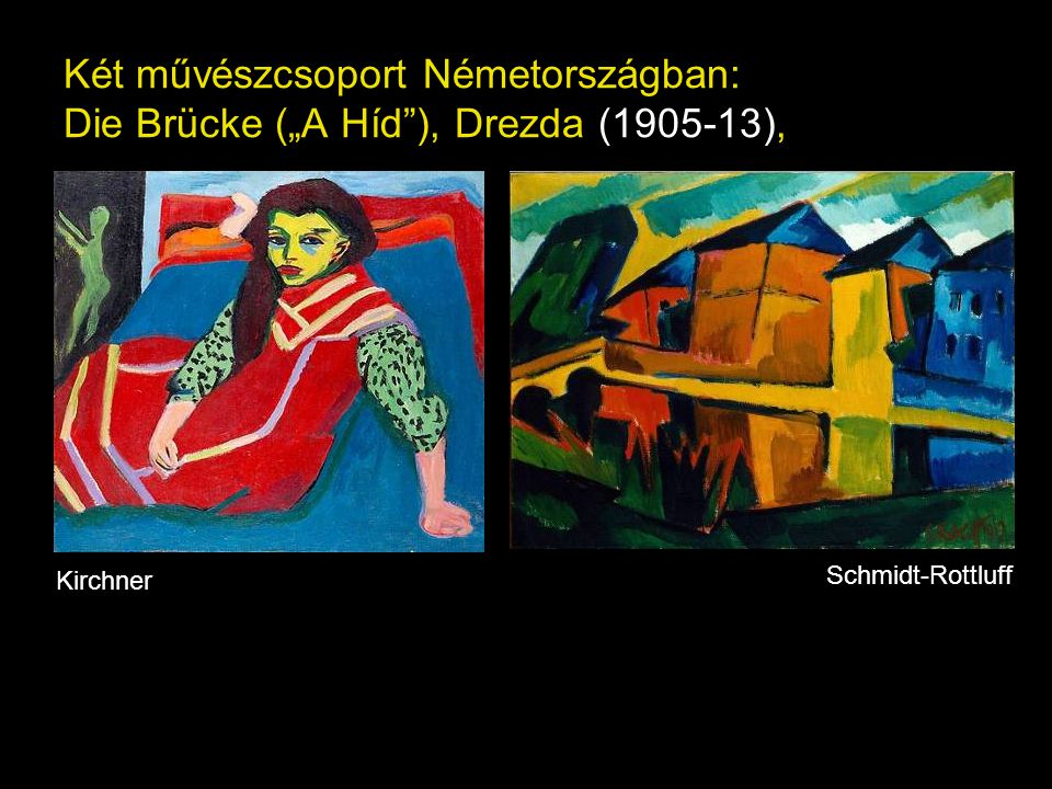 """Két művészcsoport Németországban: Die Brücke (""""A Híd ), Drezda (1905-13),"""