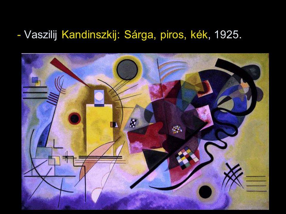 - Vaszilij Kandinszkij: Sárga, piros, kék, 1925.