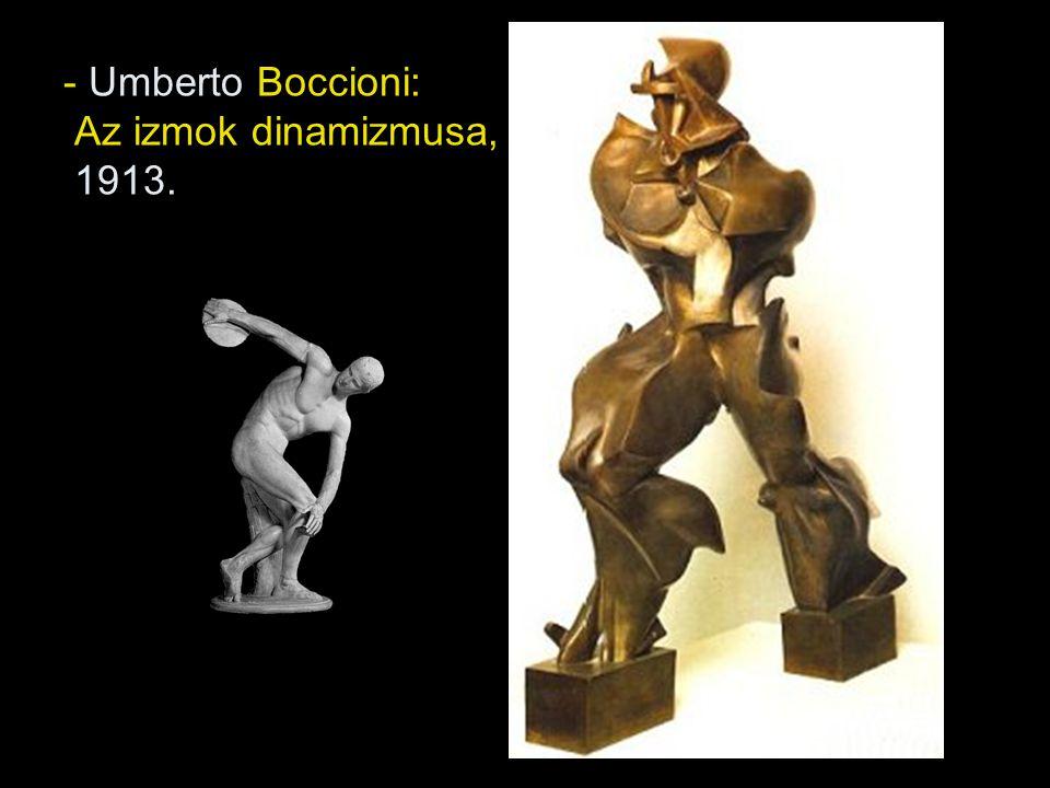 - Umberto Boccioni: Az izmok dinamizmusa, 1913.