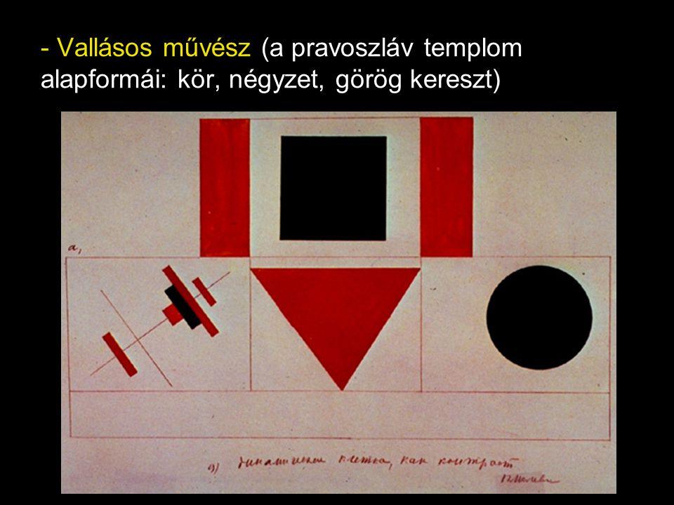 - Vallásos művész (a pravoszláv templom alapformái: kör, négyzet, görög kereszt)