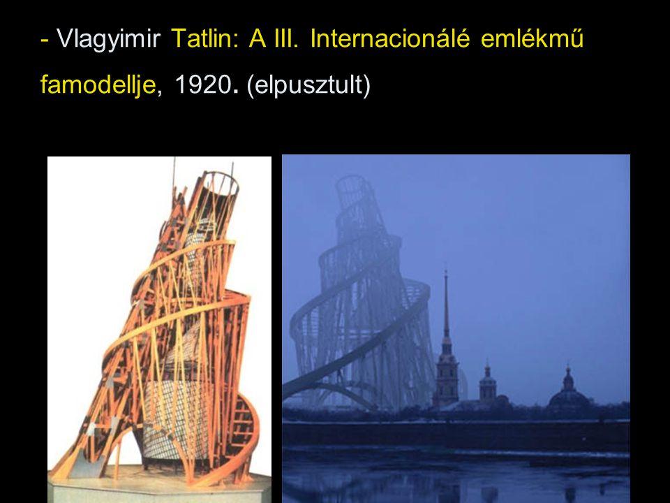 - Vlagyimir Tatlin: A III. Internacionálé emlékmű famodellje, 1920