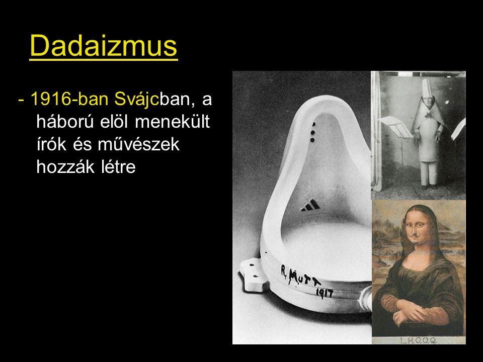 Dadaizmus - 1916-ban Svájcban, a háború elöl menekült írók és művészek hozzák létre
