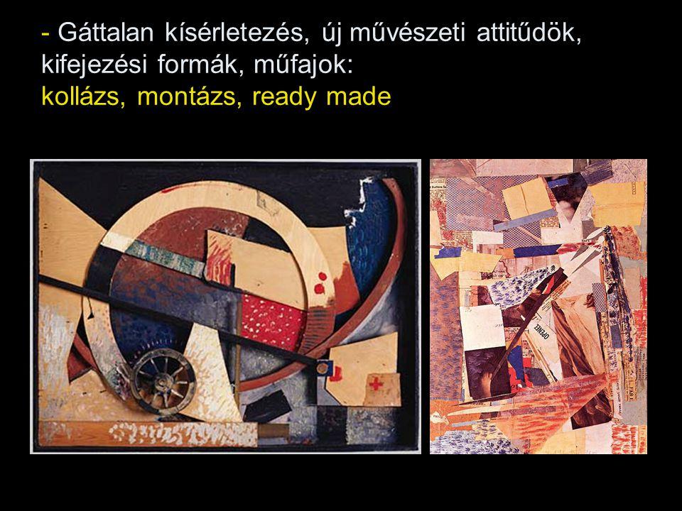 - Gáttalan kísérletezés, új művészeti attitűdök, kifejezési formák, műfajok: kollázs, montázs, ready made