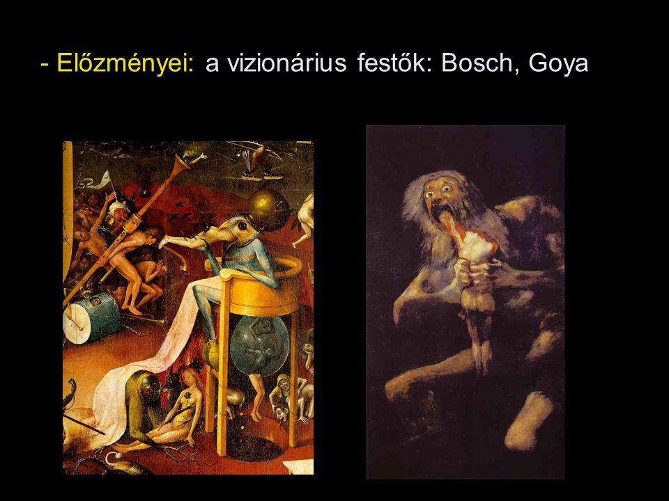 - Előzményei: a vizionárius festők: Bosch, Goya