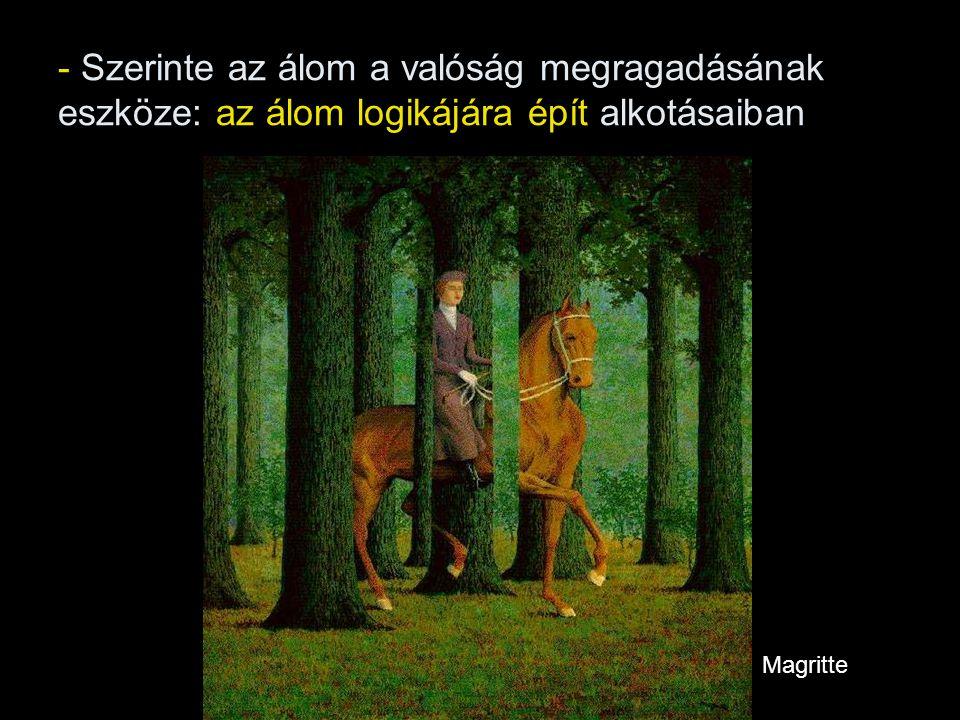 - Szerinte az álom a valóság megragadásának eszköze: az álom logikájára épít alkotásaiban