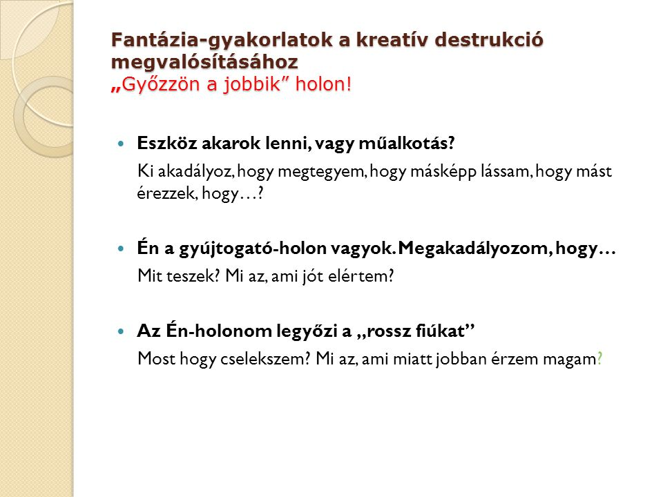 """Fantázia-gyakorlatok a kreatív destrukció megvalósításához """"Győzzön a jobbik holon!"""