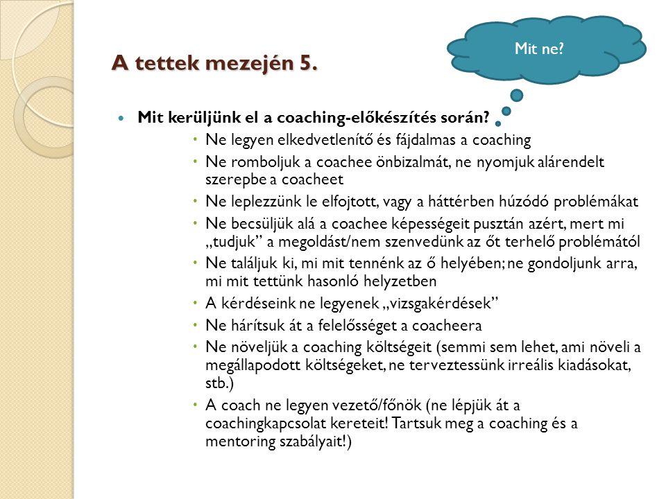 Mit ne A tettek mezején 5. Mit kerüljünk el a coaching-előkészítés során Ne legyen elkedvetlenítő és fájdalmas a coaching.